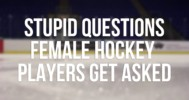 Stupid Questions – Female Hockey